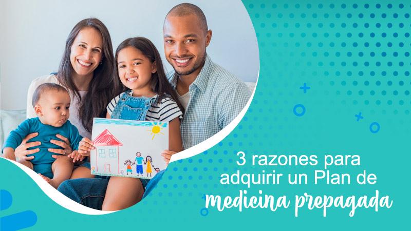 3 razones para adquirir un Plan de medicina prepagada