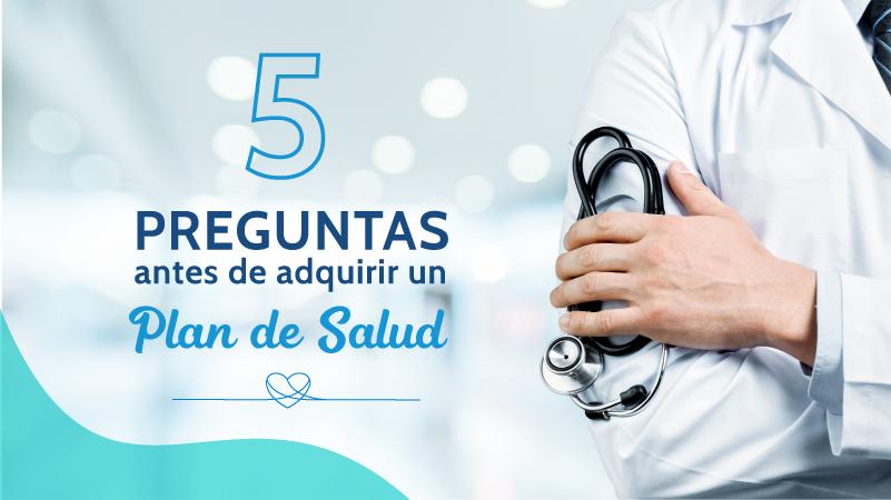 5 preguntas antes de adquirir un Plan de Salud