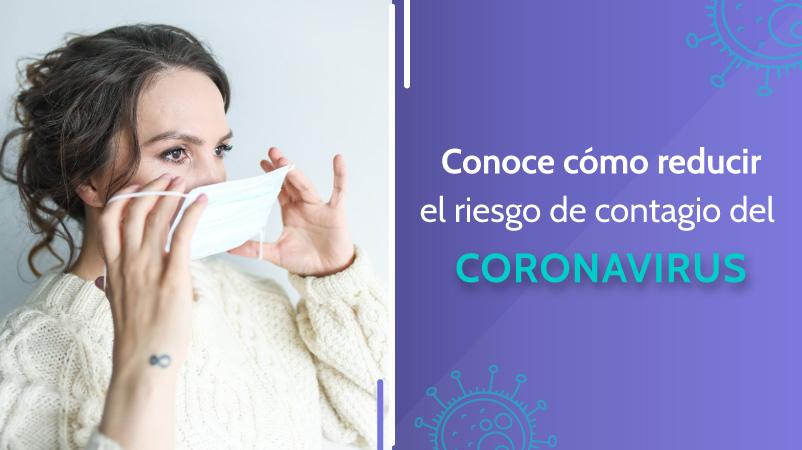 Conoce cómo reducir el riesgo de contagio del Coronavirus