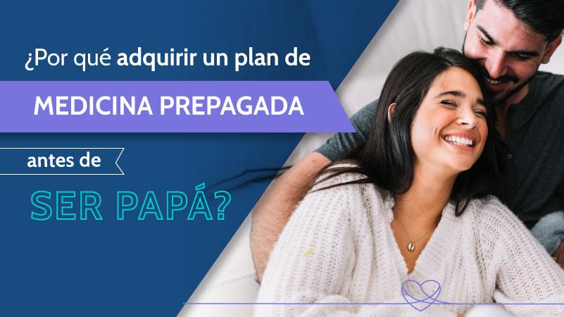 ¿Por qué adquirir un plan de Medicina Prepagada antes de ser papá?